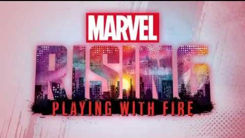 Marvel Rising: Playing With Fire Coming Soon