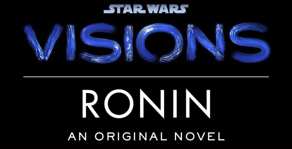Star Wars: Visions – Ronin Novel Announced By Del Rey